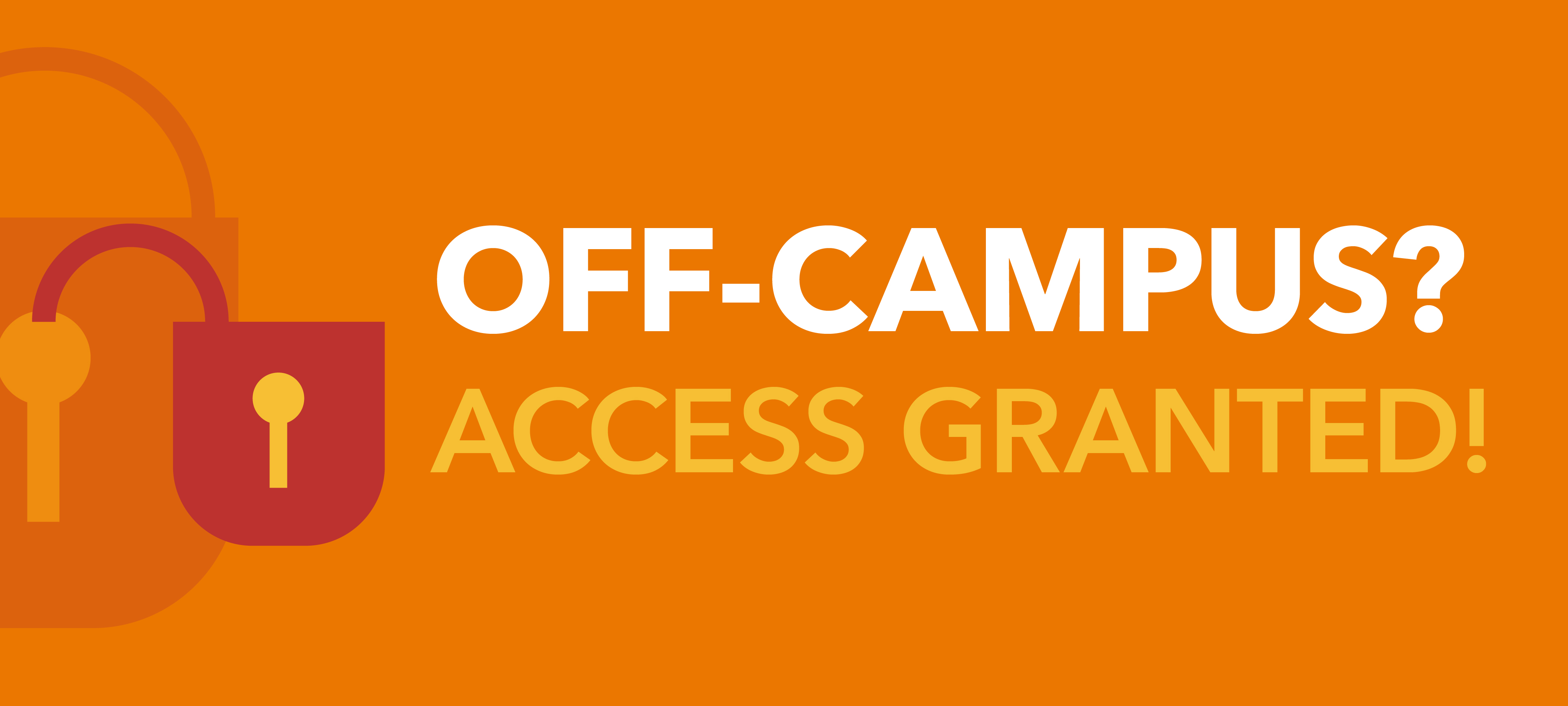 Off-Campus? Access Granted